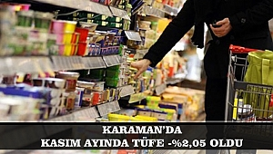 KARAMAN'DA KASIM AYINDA TÜFE -%2,05 OLDU