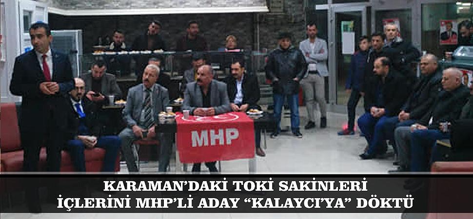 """KARAMAN'DAKİ TOKİ SAKİNLERİ İÇLERİNİ MHP'Lİ ADAY """"KALAYCI'YA"""" DÖKTÜ"""