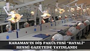 """KARAMAN'IN DİŞ FAKÜLTESİ """"HAYALİ"""" RESMİ GAZETEDE YAYINLANDI"""