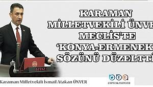 KARAMAN MİLLETVEKİLİ ÜNVER, MECLİS'TE 'KONYA-ERMENEK' SÖZÜNÜ DÜZELTTİ