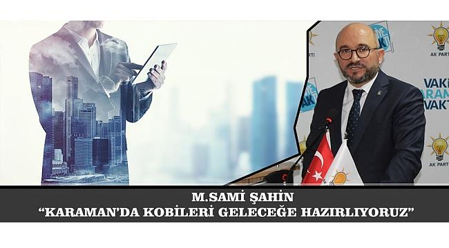 """M.SAMİ ŞAHİN; """"KARAMAN'DA KOBİLERİ GELECEĞE HAZIRLIYORUZ"""""""
