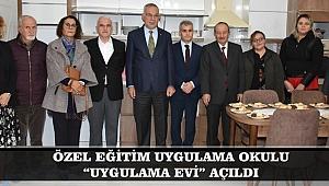 """ÖZEL EĞİTİM UYGULAMA OKULU """"UYGULAMA EVİ"""" AÇILDI"""