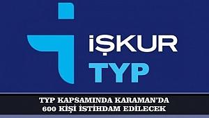TYP KAPSAMINDA KARAMAN'DA 600 KİŞİ İSTİHDAM EDİLECEK