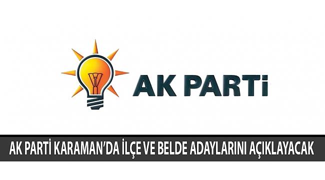 AK PARTİ KARAMAN'DA İLÇE VE BELDE ADAYLARINI AÇIKLAYACAK