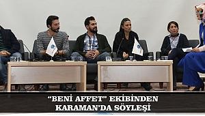 """""""BENİ AFFET"""" EKİBİNDEN KARAMAN'DA SÖYLEŞİ"""