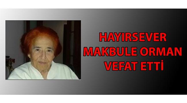 HAYIRSEVER MAKBULE ORMAN VEFAT ETTİ