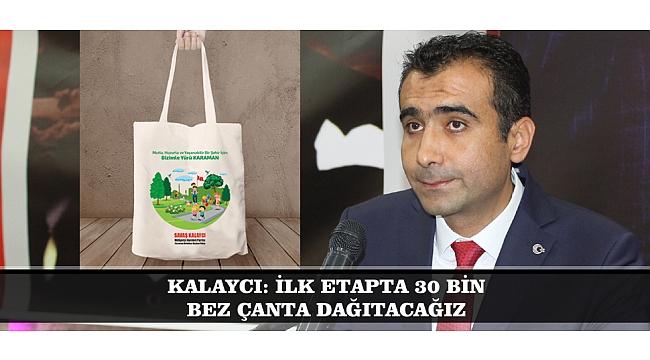 KALAYCI: İLK ETAPTA 30 BİN BEZ ÇANTA DAĞITACAĞIZ