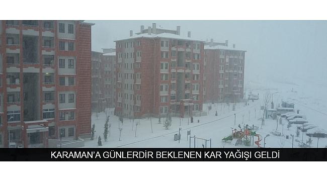KARAMAN'A GÜNLERDİR BEKLENEN KAR YAĞIŞI GELDİ