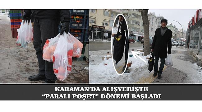 """KARAMAN'DA ALIŞVERİŞTE """"PARALI POŞET"""" DÖNEMİ BAŞLADI"""