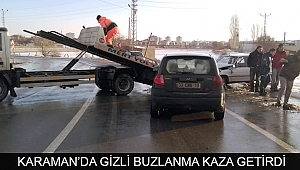 KARAMAN'DA GİZLİ BUZLANMA KAZA GETİRDİ