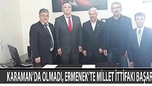 KARAMAN'DA OLMADI, ERMENEK'TE MİLLET İTTİFAKI BAŞARDI