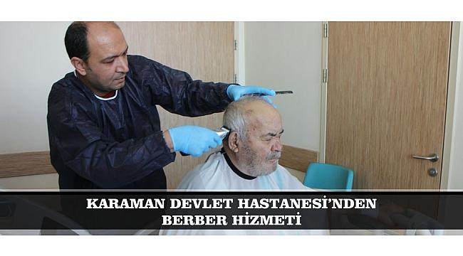 KARAMAN DEVLET HASTANESİ'NDEN BERBER HİZMETİ