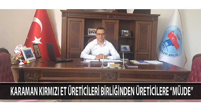 """KARAMAN KIRMIZI ET ÜRETİCİLERİ BİRLİĞİNDEN ÜRETİCİLERE """"MÜJDE"""""""