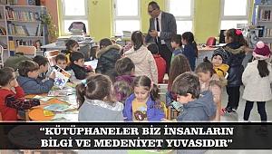 """""""KÜTÜPHANELER BİZ İNSANLARIN BİLGİ VE MEDENİYET YUVASIDIR"""""""