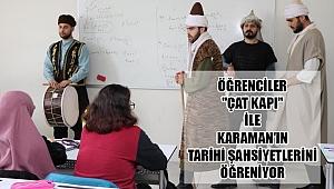 """ÖĞRENCİLER """"ÇAT KAPI"""" İLE KARAMAN'IN TARİHİ ŞAHSİYETLERİNİ ÖĞRENİYOR"""