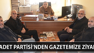 SAADET PARTİSİ'NDEN GAZETEMİZE ZİYARET