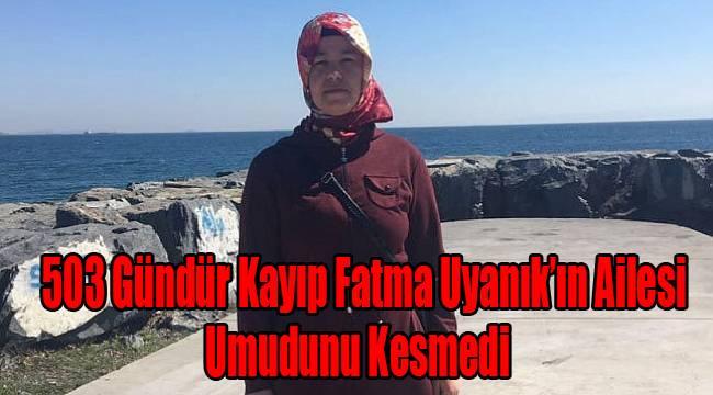 503 Gündür Kayıp Fatma Uyanık'ın Ailesi Umudunu Kesmedi