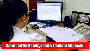 Karaman'da Kamuya Büro Elemanı Alınacak
