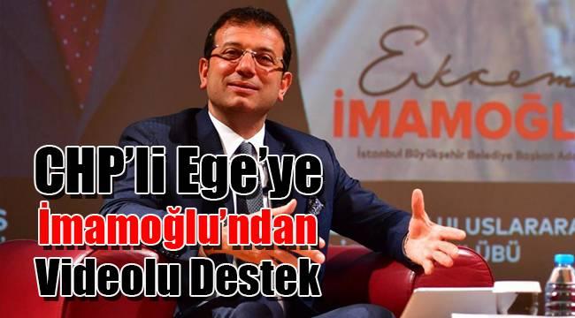 CHP'li Ege'ye İmamoğlu'ndan videolu destek