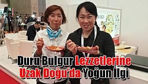 Duru Bulgur lezzetlerine Uzak Doğu'da yoğun ilgi