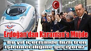 Erdoğan'dan Karaman'a müjde