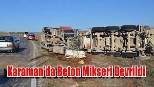 Karaman'da beton mikseri devrildi
