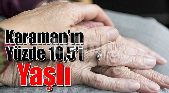 Karaman'ın yüzde 10,5'i yaşlı