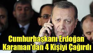 Cumhurbaşkanı Karaman'dan 4 Kişiyi Çağırdı