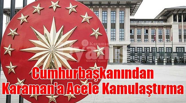 Cumhurbaşkanından Karaman'a Acele Kamulaştırma