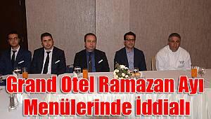 Grand Otel Ramazan Ayı menülerinde iddialı