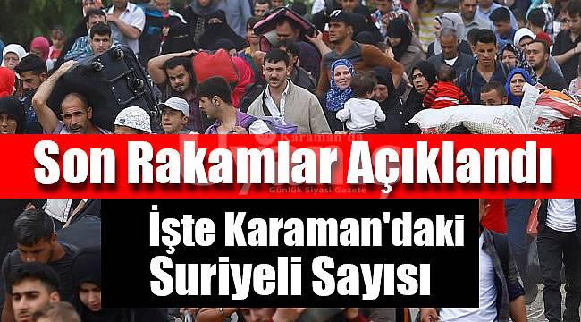 İşte Karaman'da yaşayan Suriyeli sayısı!
