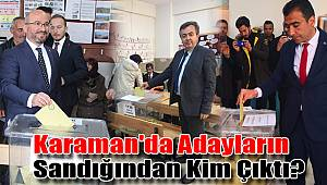 Karaman'da adayların sandığından kim çıktı?