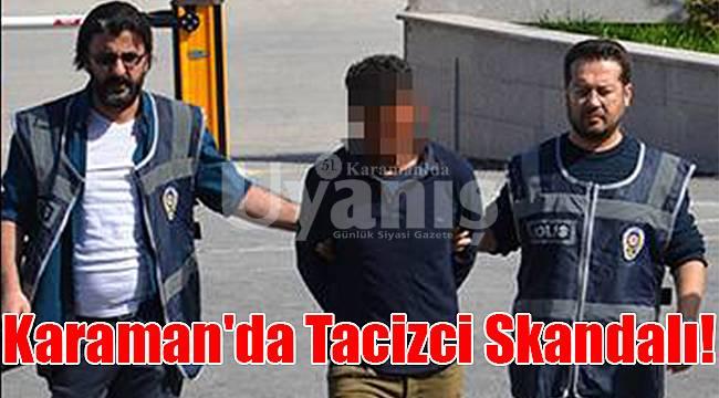 Karaman'da tacizci skandalı!