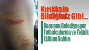 Kırıkkale'de Karamanlı futbolculara saldırı