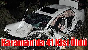 Karaman'da 41 kişi öldü