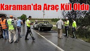 Karaman'da araç kül oldu