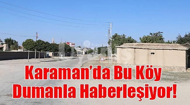 Karaman'da bu köy dumanla haberleşiyor!