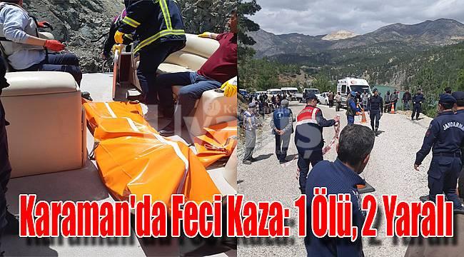 Karaman'da feci kaza: 1 ölü, 2 yaralı