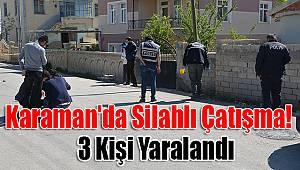 Karaman'da silahlı çatışma: 3 yaralı