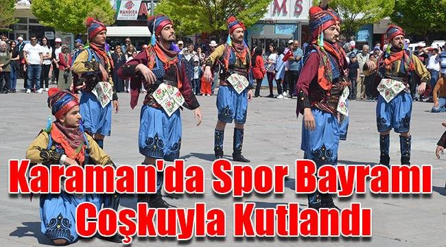 Karaman'da Spor Bayramı coşkuyla kutlandı
