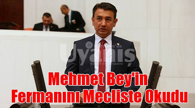 Mehmet Bey'in fermanını mecliste okudu