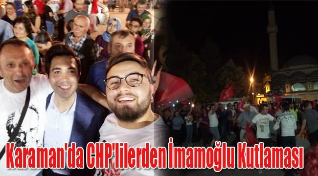 Karaman'da CHP'lilerden İmamoğlu kutlaması