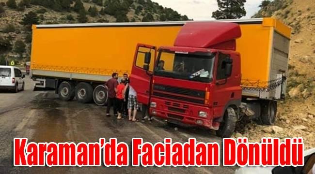 Karaman'da faciadan dönüldü