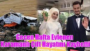 Geçen hafta evlenen Karamanlı çift hayatını kaybetti