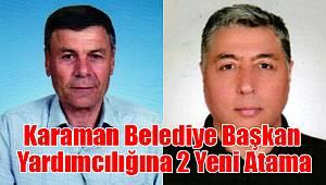 Karaman Belediye Başkan Yardımcılığına 2 Yeni Atama