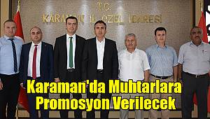 Karaman'da muhtarlara promosyon verilecek