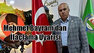 Mehmet Bayram'dan ilaçlama uyarısı