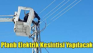 Planlı elektrik kesintisi yapılacak