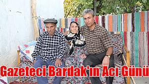 Gazeteci Bardak'ın acı günü