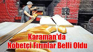 Karaman'da Nöbetçi Fırınlar Belli Oldu